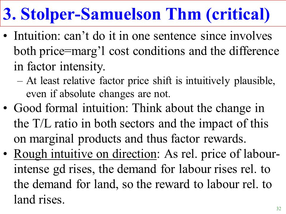 32 3. Stolper-Samuelson Thm (critical) Intuition: can't do it in one sentence since involves both price=marg'l cost conditions and the difference in f