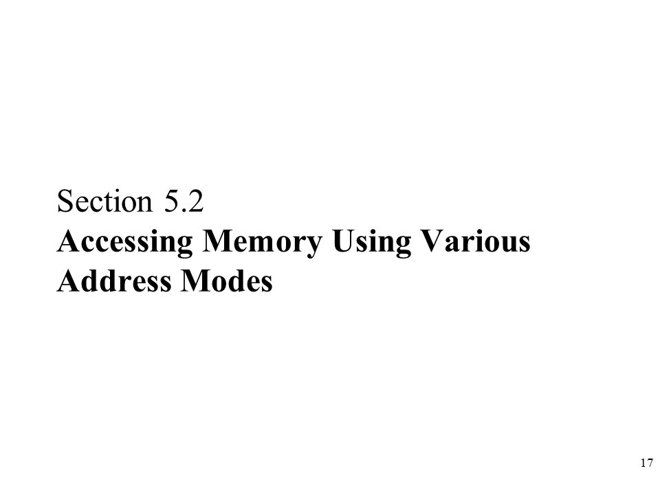 17 Section 5.2 Accessing Memory Using Various Address Modes