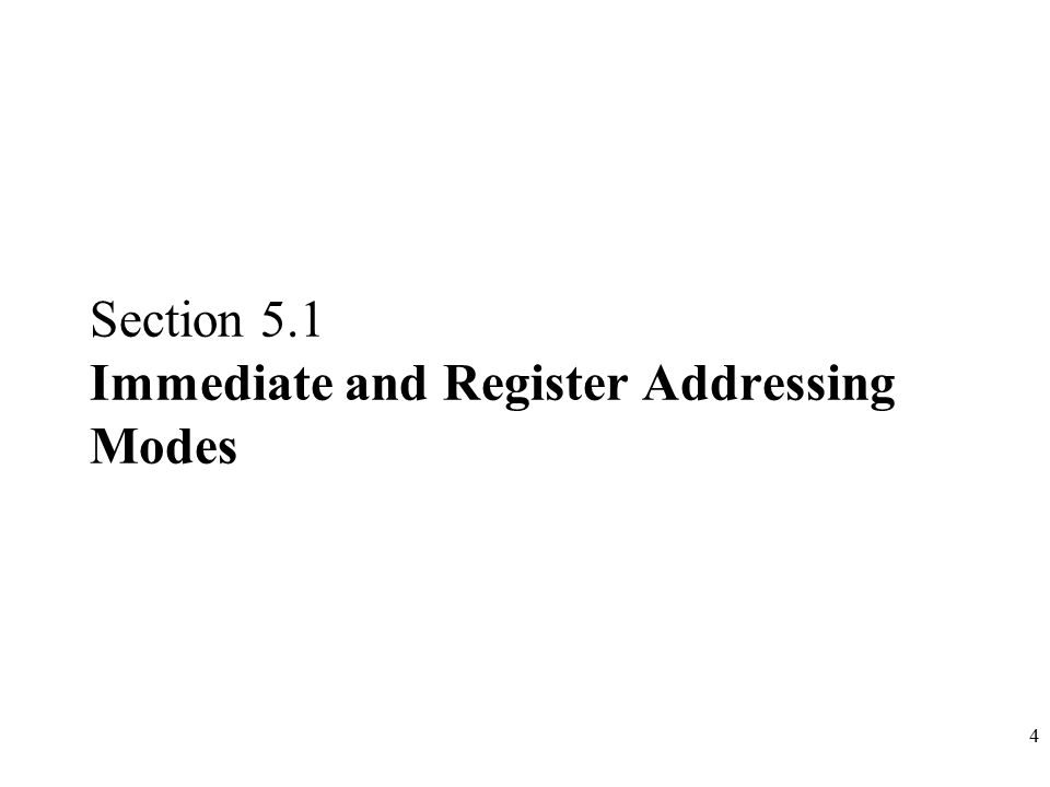 4 Section 5.1 Immediate and Register Addressing Modes