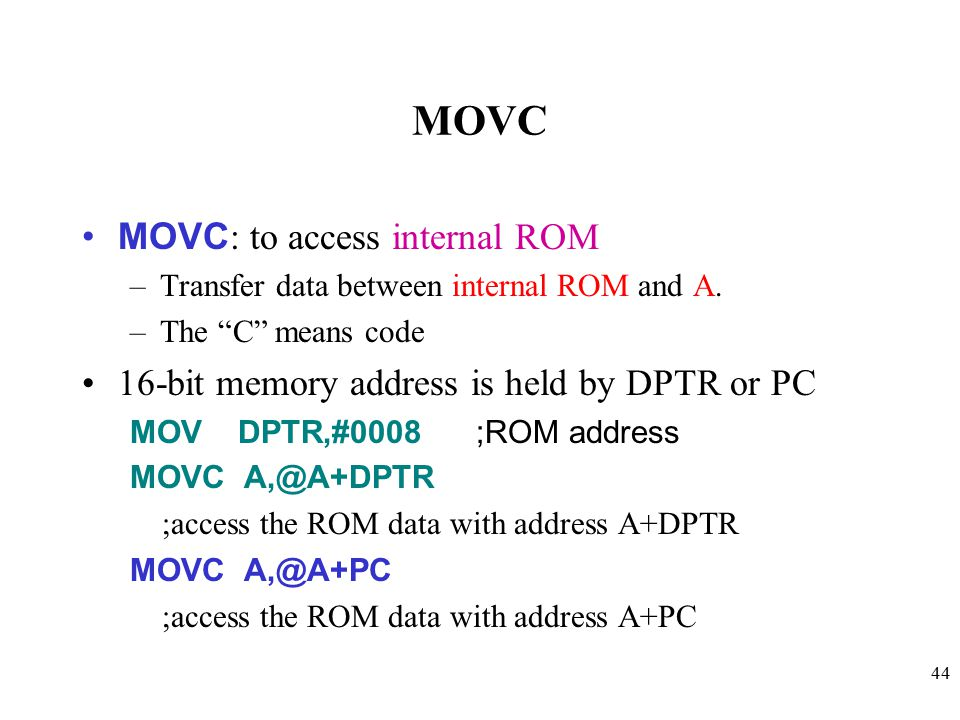 44 MOVC MOVC : to access internal ROM –Transfer data between internal ROM and A.