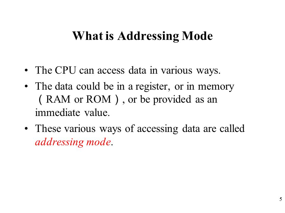 5 What is Addressing Mode The CPU can access data in various ways.