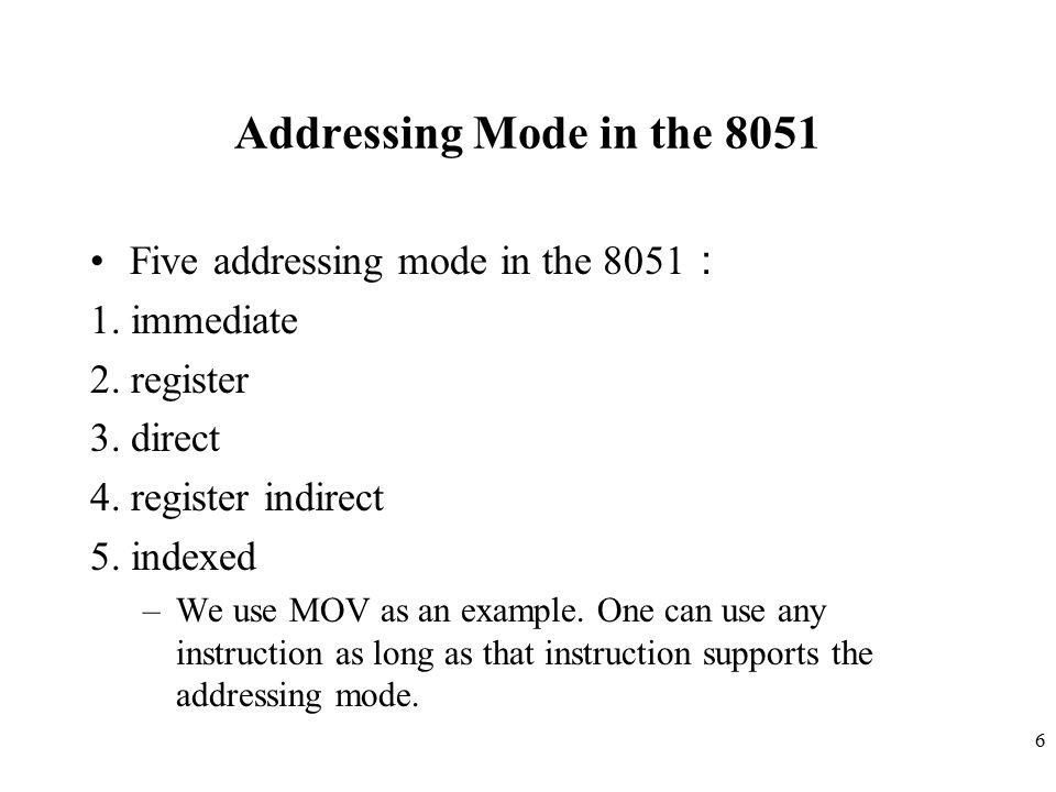 6 Addressing Mode in the 8051 Five addressing mode in the 8051 : 1.