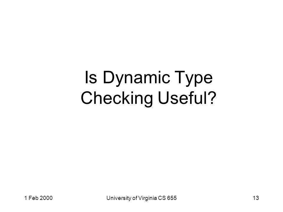 1 Feb 2000University of Virginia CS 65513 Is Dynamic Type Checking Useful