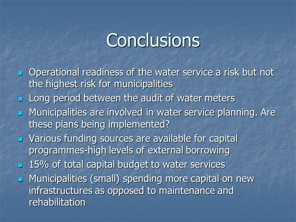 Operational readiness of the water service a risk but not the highest risk for municipalities Operational readiness of the water service a risk but not the highest risk for municipalities Long period between the audit of water meters Long period between the audit of water meters Municipalities are involved in water service planning.