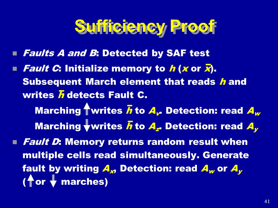 41 Sufficiency Proof n Faults A and B: Detected by SAF test n Fault C: Initialize memory to h (x or x).