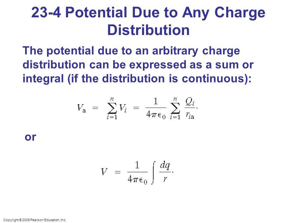Copyright © 2009 Pearson Education, Inc. 23-4 Potential Due to Any Charge Distribution The potential due to an arbitrary charge distribution can be ex