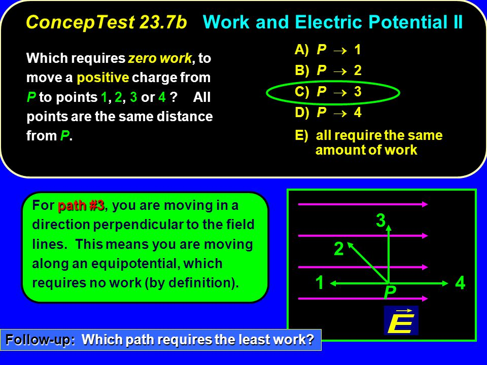 path #3 For path #3, you are moving in a direction perpendicular to the field lines. This means you are moving along an equipotential, which requires