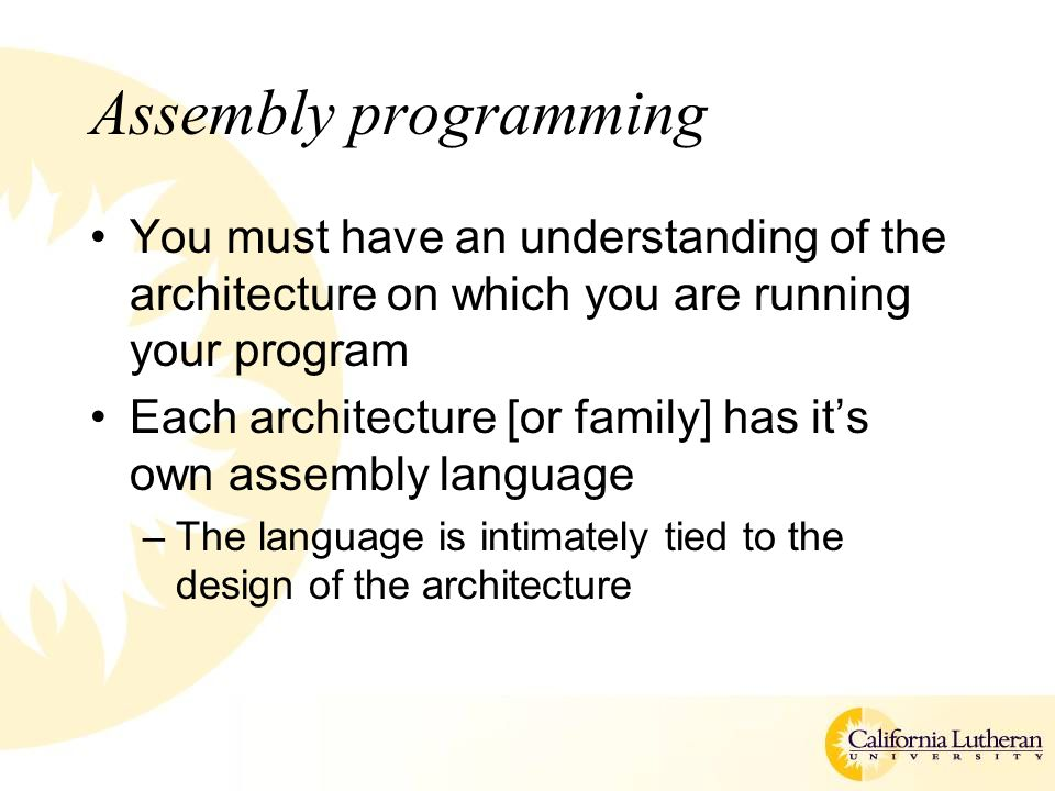 Assembly programming You must have an understanding of the architecture on which you are running your program Each architecture [or family] has it's o