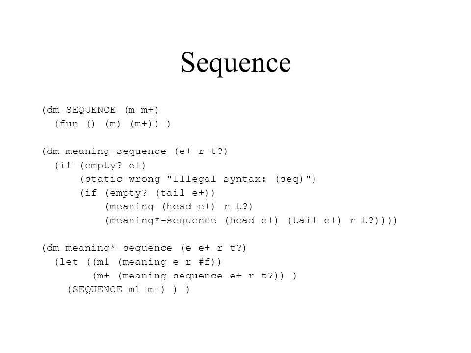 Sequence (dm SEQUENCE (m m+) (fun () (m) (m+)) ) (dm meaning-sequence (e+ r t ) (if (empty.