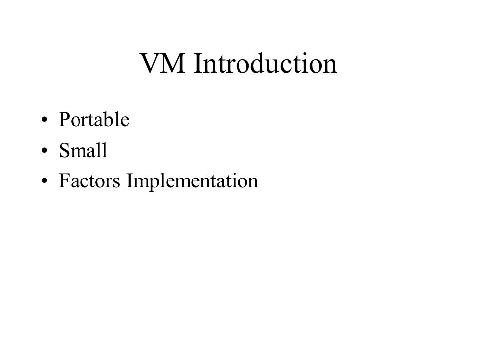 VM Introduction Portable Small Factors Implementation