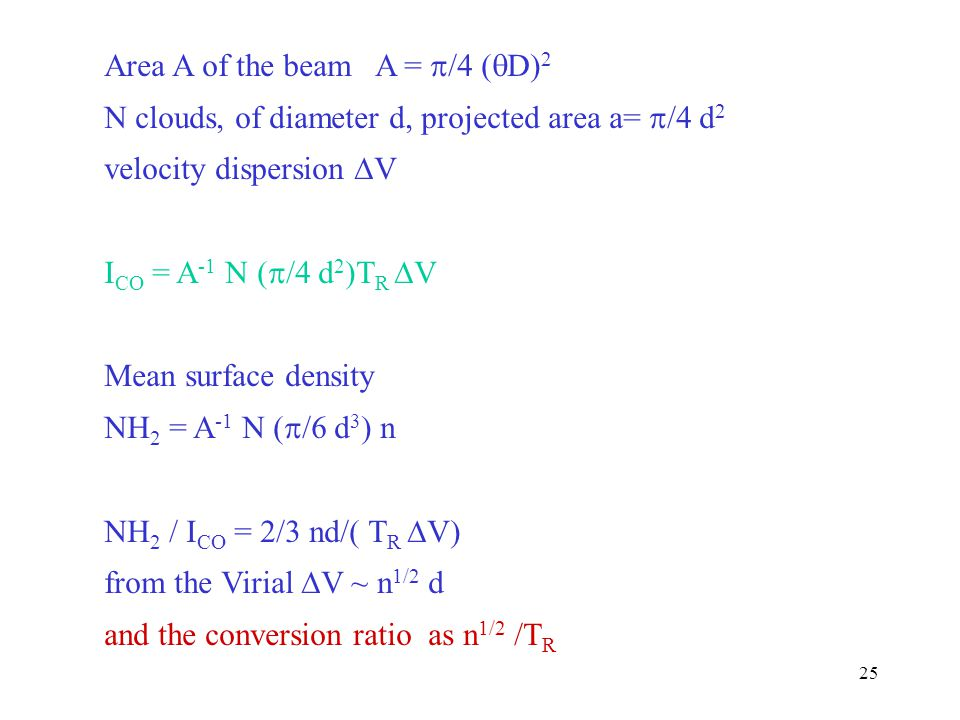 25 Area A of the beam A =  /4 (  D) 2 N clouds, of diameter d, projected area a=  /4 d 2 velocity dispersion  V I CO = A -1 N (  /4 d 2 )T R  V