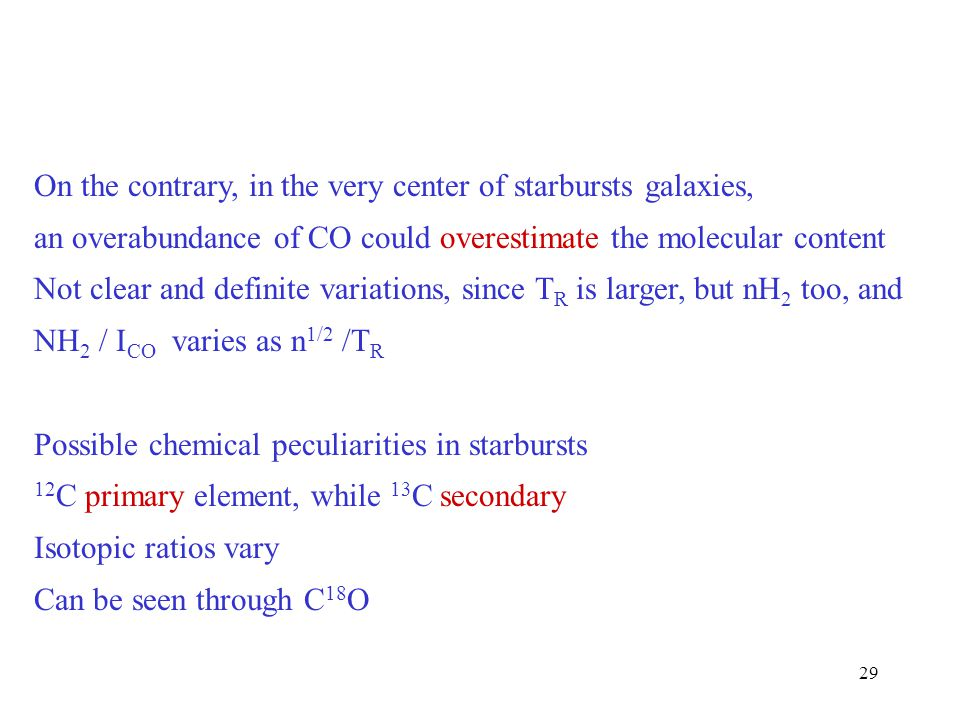 29 On the contrary, in the very center of starbursts galaxies, an overabundance of CO could overestimate the molecular content Not clear and definite