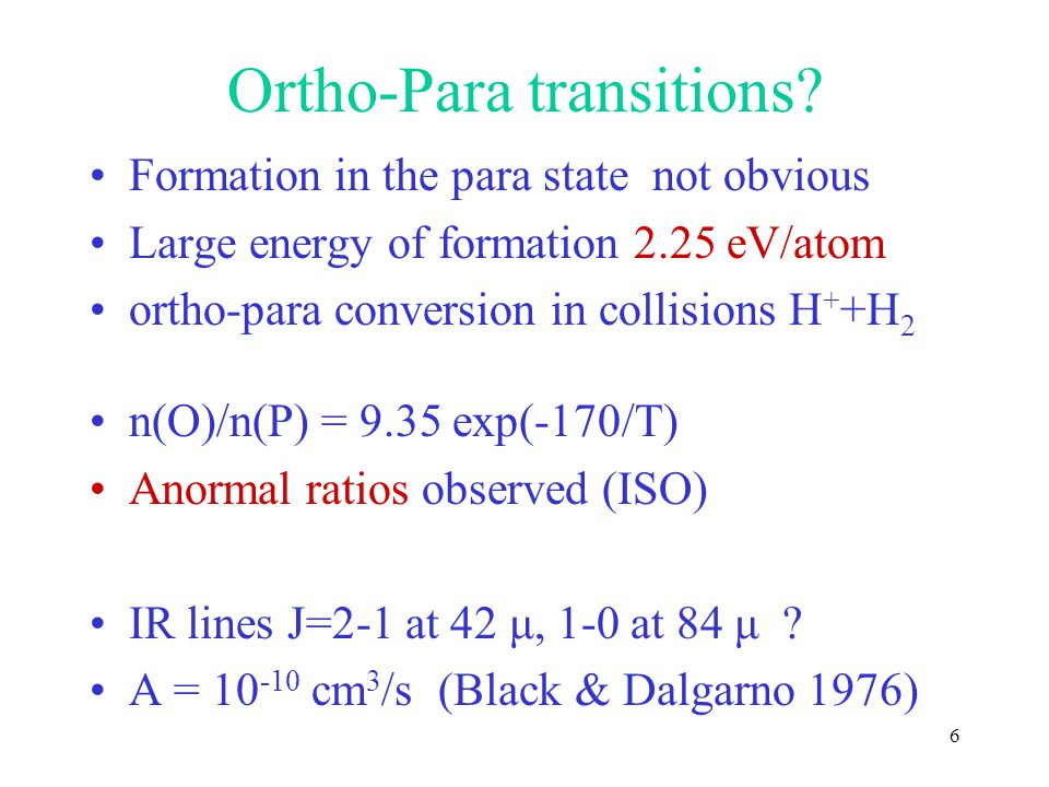 6 Ortho-Para transitions? Formation in the para state not obvious Large energy of formation 2.25 eV/atom ortho-para conversion in collisions H + +H 2