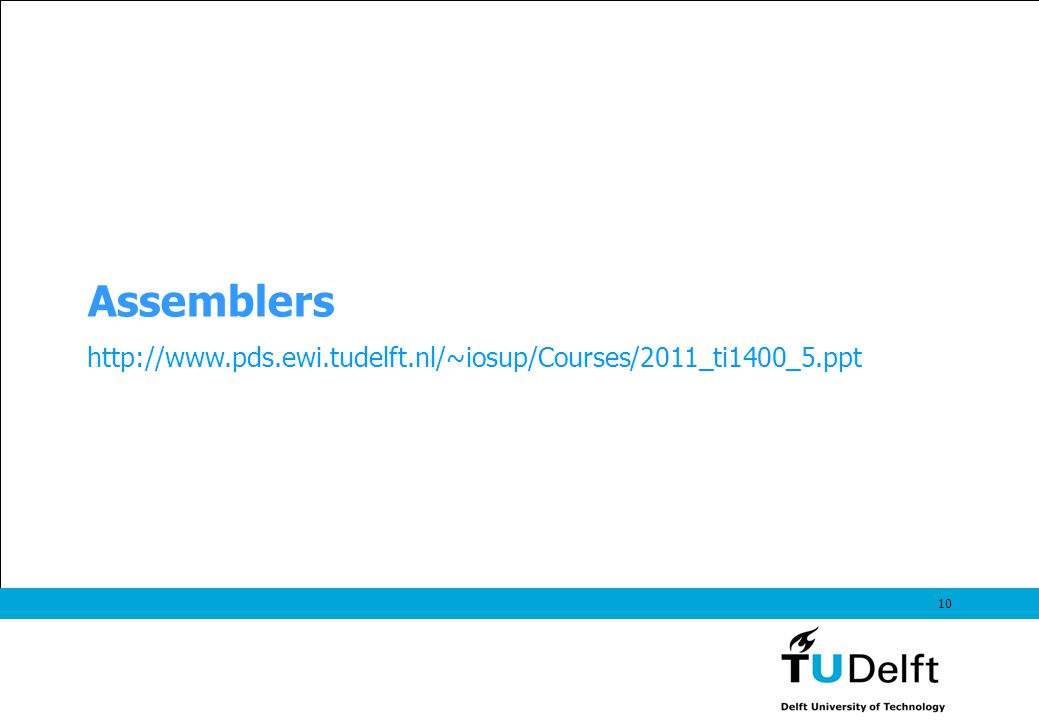 10 Assemblers http://www.pds.ewi.tudelft.nl/~iosup/Courses/2011_ti1400_5.ppt