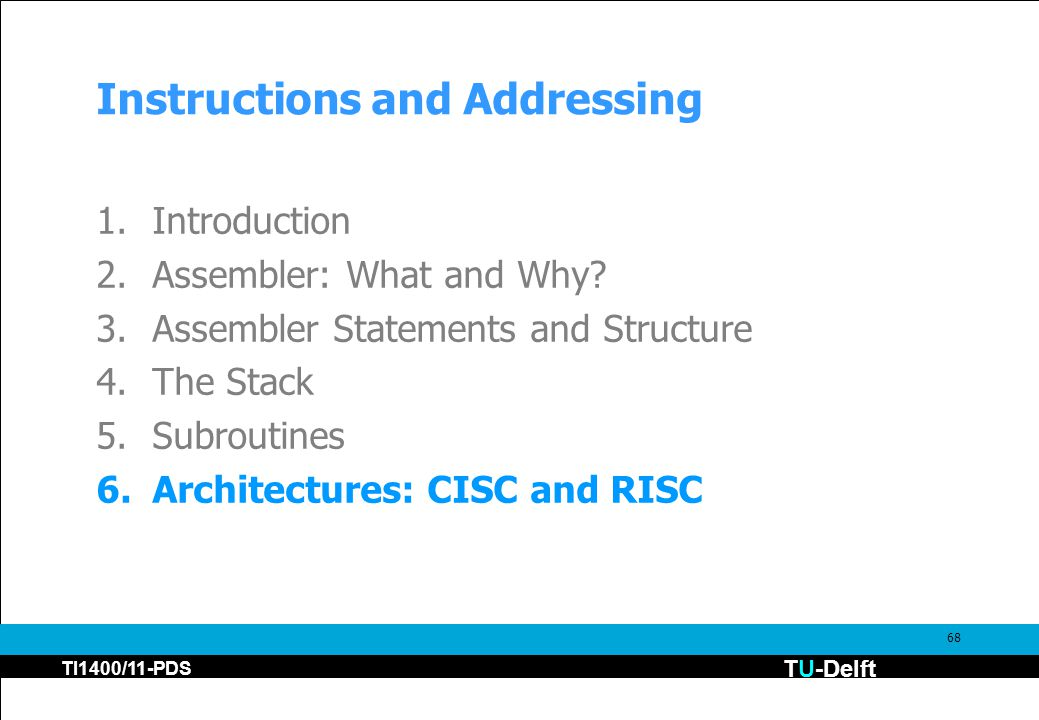 TU-Delft TI1400/11-PDS 68 Instructions and Addressing 1.Introduction 2.Assembler: What and Why? 3.Assembler Statements and Structure 4.The Stack 5.Sub