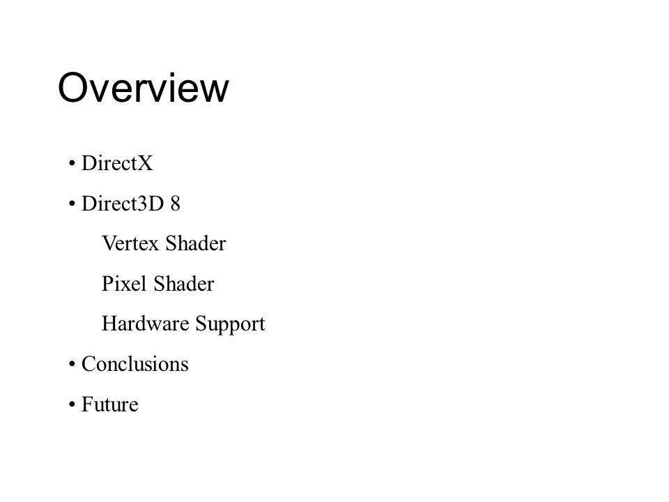 Overview DirectX Direct3D 8 Vertex Shader Pixel Shader Hardware Support Conclusions Future