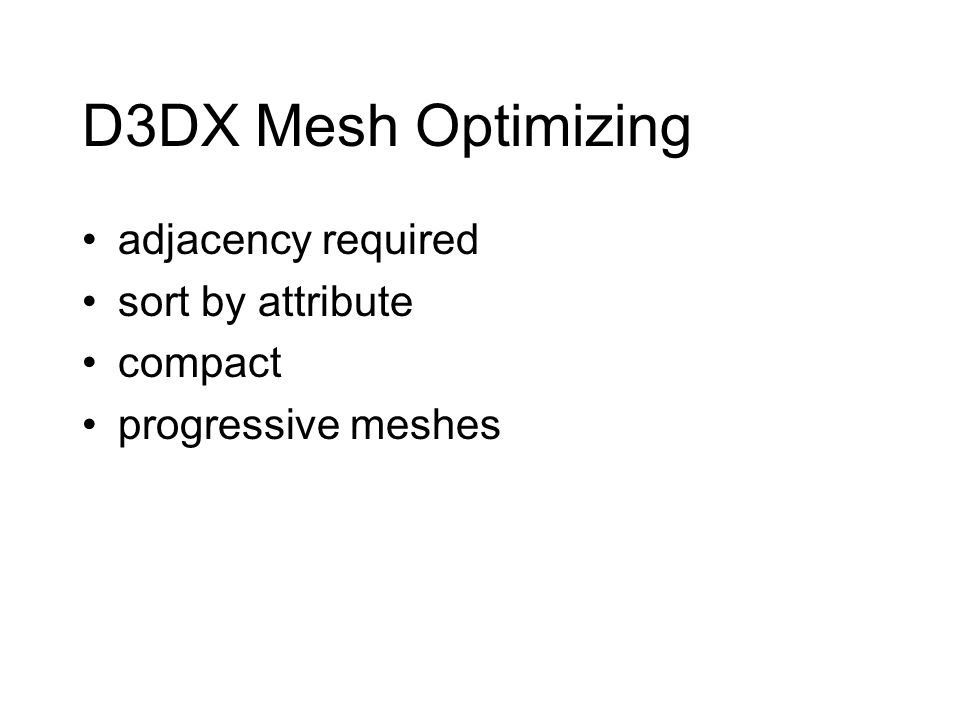 D3DX Mesh Optimizing adjacency required sort by attribute compact progressive meshes