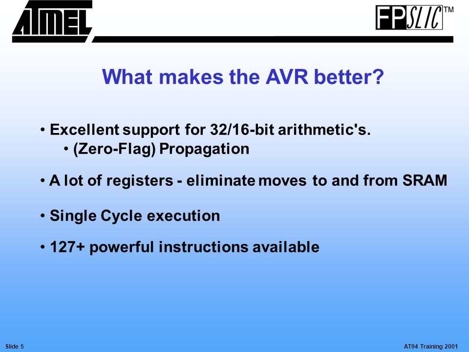 AT94 Training 2001Slide 5 What makes the AVR better.