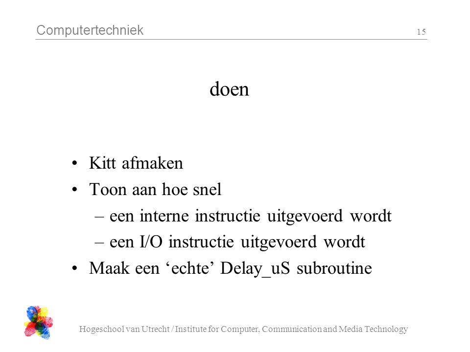 Computertechniek Hogeschool van Utrecht / Institute for Computer, Communication and Media Technology 15 doen Kitt afmaken Toon aan hoe snel –een inter