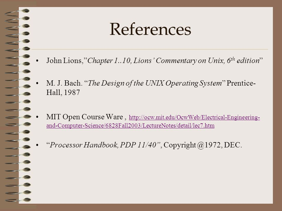 References John Lions, Chapter 1..10, Lions' Commentary on Unix, 6 th edition M.
