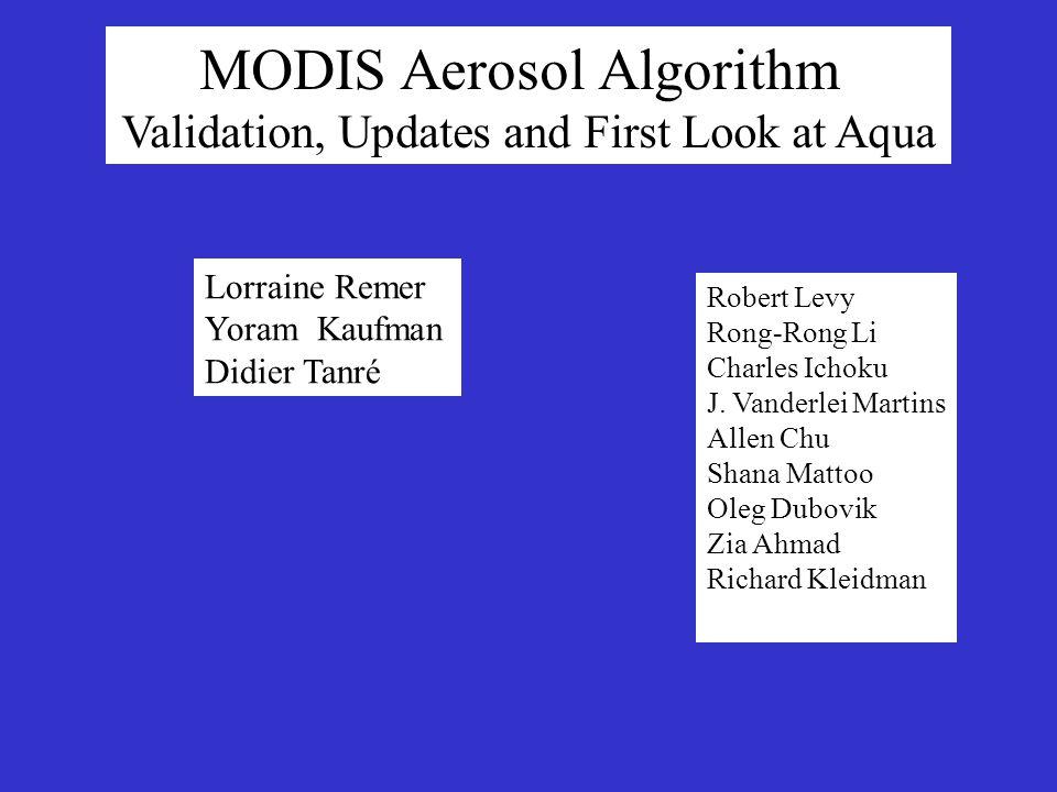 MODIS Aerosol Algorithm Validation, Updates and First Look at Aqua Lorraine Remer Yoram Kaufman Didier Tanré Robert Levy Rong-Rong Li Charles Ichoku J