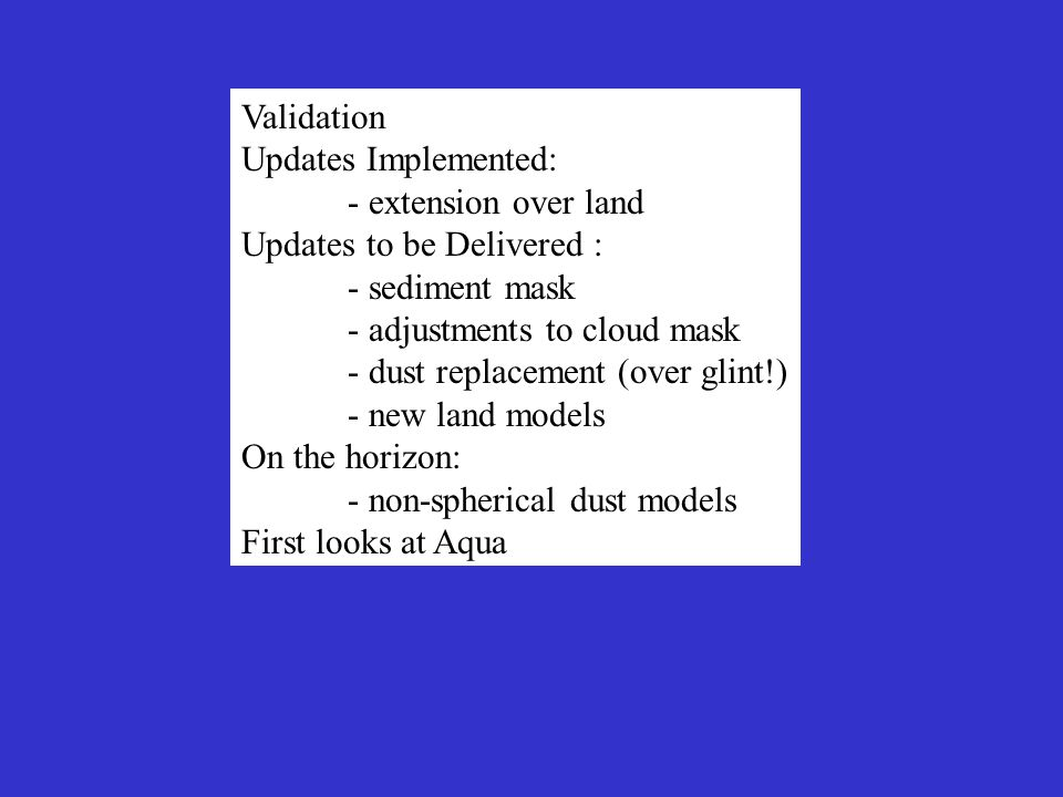 Validation Updates Implemented: - extension over land Updates to be Delivered : - sediment mask - adjustments to cloud mask - dust replacement (over g