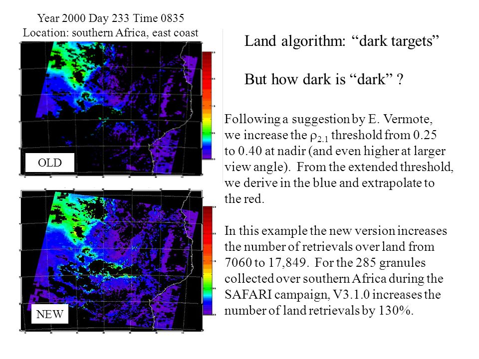 """Land algorithm: """"dark targets"""" But how dark is """"dark"""" ? Year 2000 Day 233 Time 0835 Location: southern Africa, east coast OLD NEW Following a suggesti"""