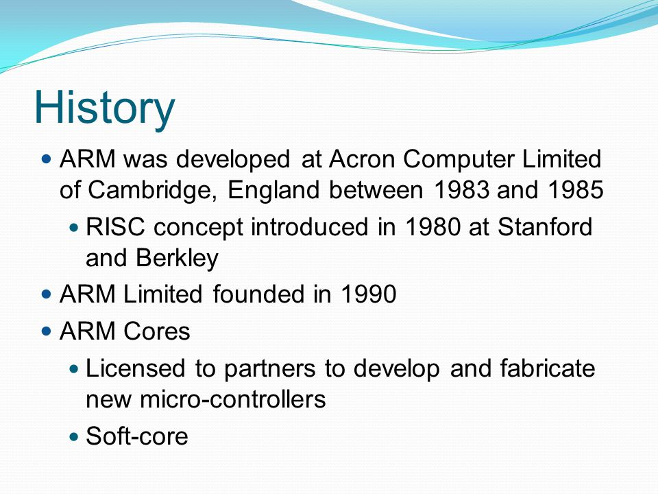 ARM Architecture Based upon RISC Architecture with enhancements to meet requirements of embedded applications A large uniform register file Load-store architecture, where data processing operations operate on register contents only Uniform and fixed length instructions 32-bit processor Instructions are 32-bit long Good Speed/Power Consumption Ratio High Code Density