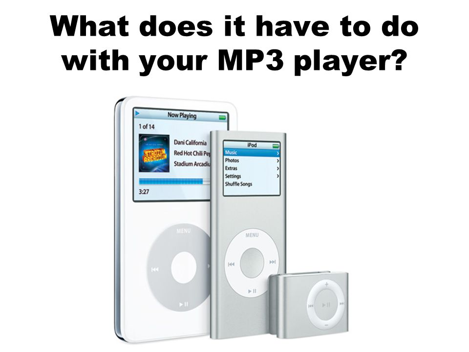 What does it have to do with your MP3 player?