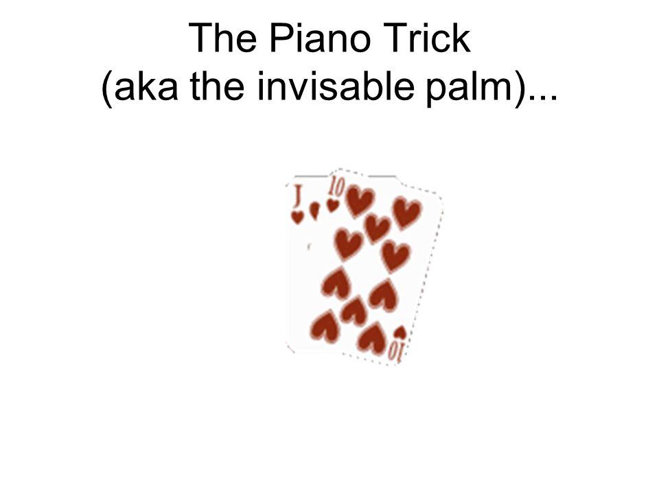 The Piano Trick (aka the invisable palm)...
