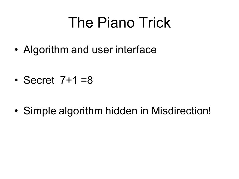 The Piano Trick Algorithm and user interface Secret 7+1 =8 Simple algorithm hidden in Misdirection!