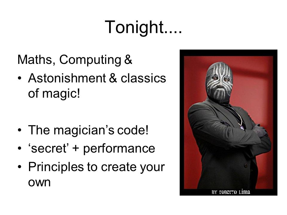 Tonight.... Maths, Computing & Astonishment & classics of magic! The magician's code! 'secret' + performance Principles to create your own