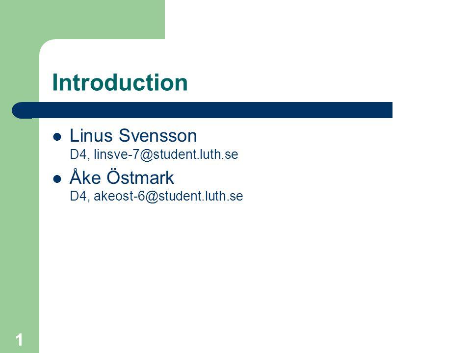 1 Introduction Linus Svensson D4, linsve-7@student.luth.se Åke Östmark D4, akeost-6@student.luth.se