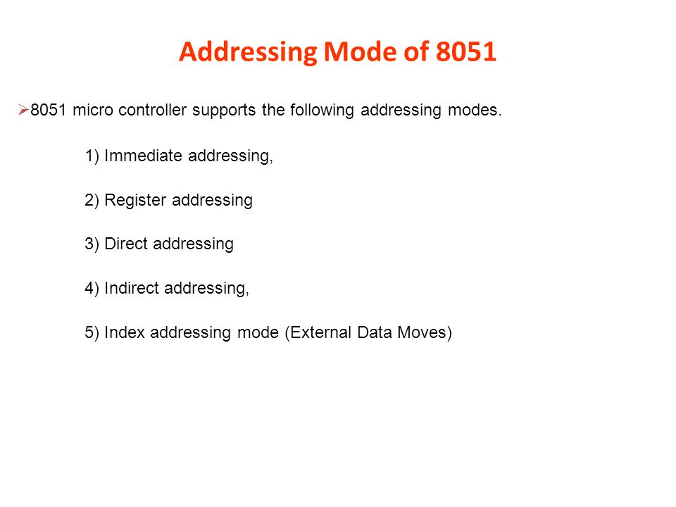 Immediate Addressing  In immediate addressing mode the operand is specified within the instruction itself.