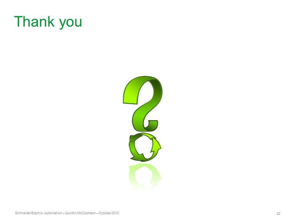 Schneider Electric 32 - Automation – Quintin McCutcheon – October 2010 Thank you