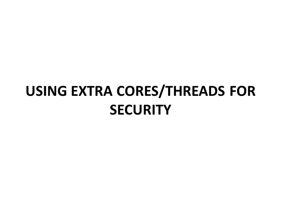 USING EXTRA CORES/THREADS FOR SECURITY