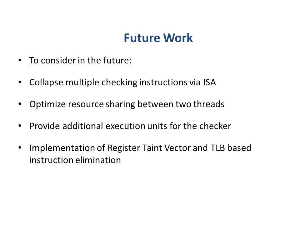 Future Work To consider in the future: Collapse multiple checking instructions via ISA Optimize resource sharing between two threads Provide additiona