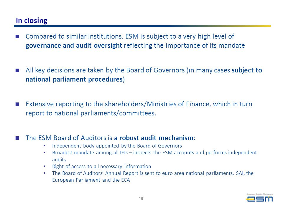 In closing Compared to similar institutions, ESM is subject to a very high level of governance and audit oversight reflecting the importance of its ma