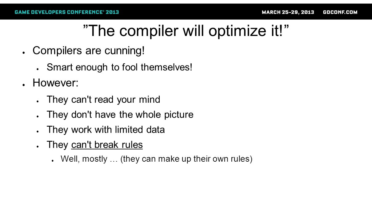 ● Compilers are cunning.● Smart enough to fool themselves.