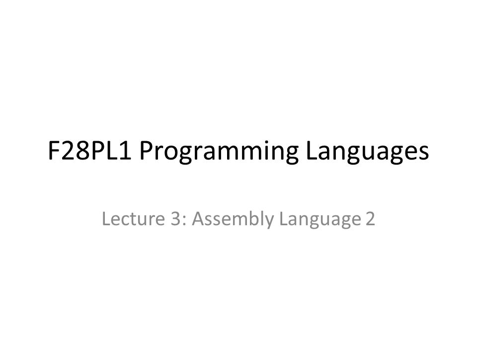 F28PL1 Programming Languages Lecture 3: Assembly Language 2