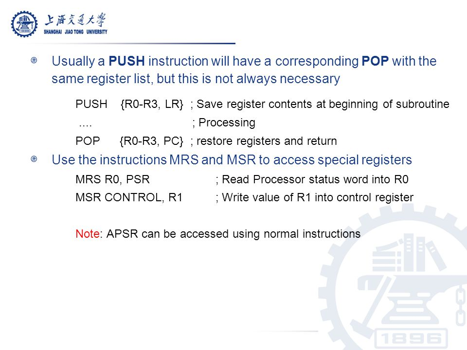 Usually a PUSH instruction will have a corresponding POP with the same register list, but this is not always necessary PUSH {R0-R3, LR} ; Save registe
