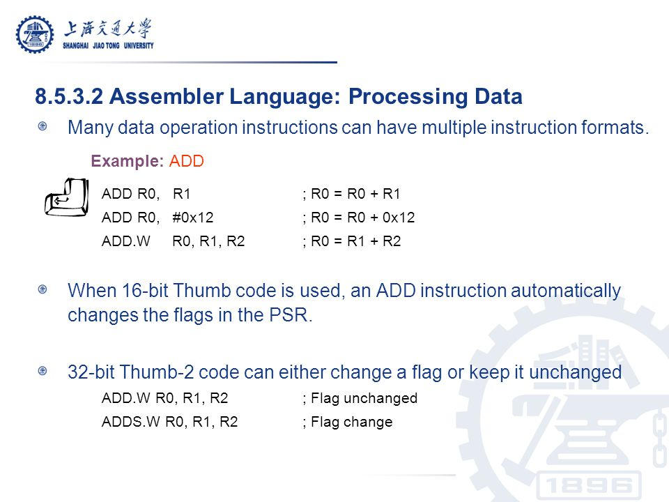 8.5.3.2 Assembler Language: Processing Data Many data operation instructions can have multiple instruction formats. Example: ADD ADD R0, R1 ; R0 = R0
