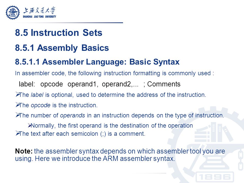 8.5 Instruction Sets 8.5.1 Assembly Basics 8.5.1.1 Assembler Language: Basic Syntax In assembler code, the following instruction formatting is commonl