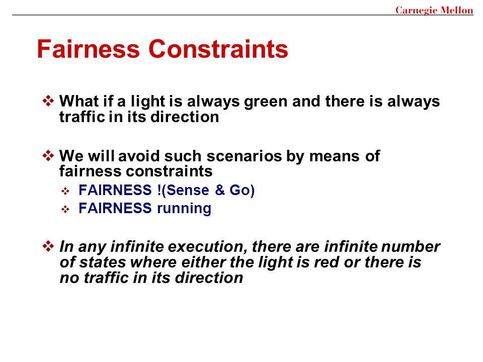 Fairness Constraints  What if a light is always green and there is always traffic in its direction  We will avoid such scenarios by means of fairnes