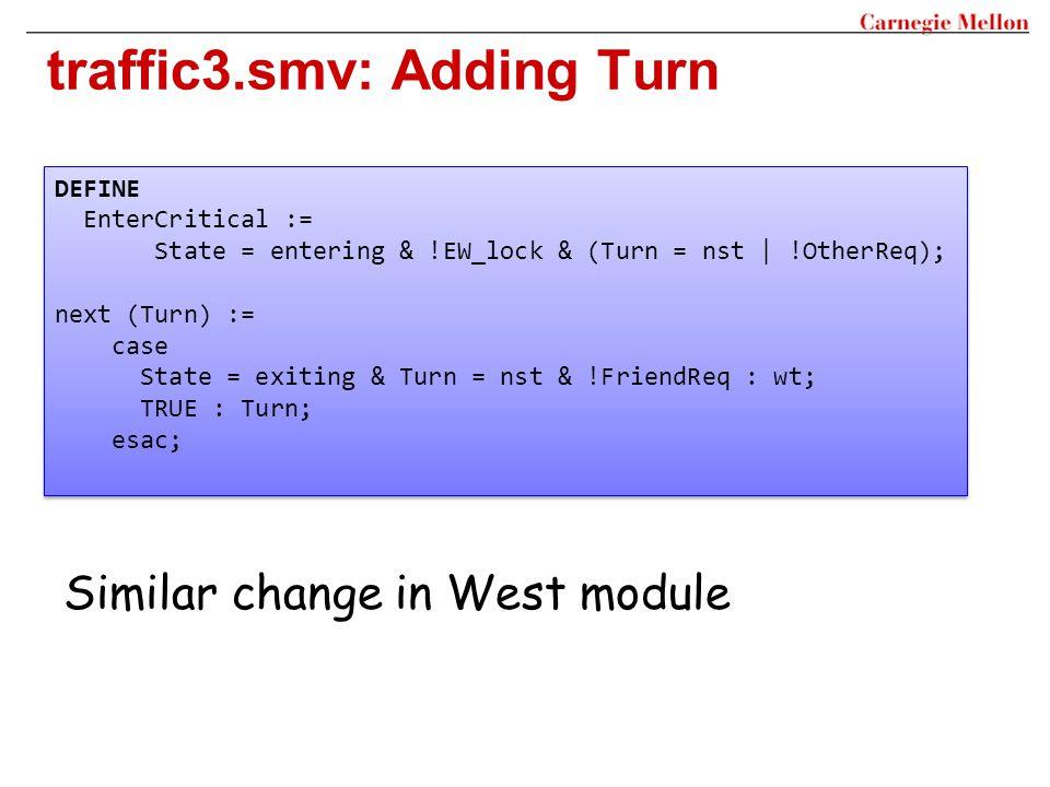 traffic3.smv: Adding Turn DEFINE EnterCritical := State = entering & !EW_lock & (Turn = nst | !OtherReq); next (Turn) := case State = exiting & Turn =