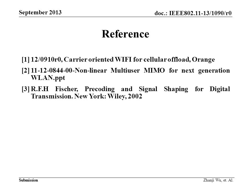 doc.: IEEE802.11-13/1090/r0 Submission September 2013 Submission Reference Zhanji Wu, et. Al. [1]12/0910r0, Carrier oriented WIFI for cellular offload