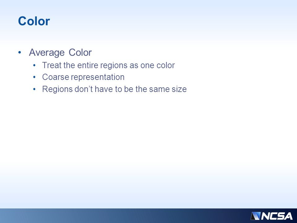 Color Average Color Treat the entire regions as one color Coarse representation Regions don't have to be the same size