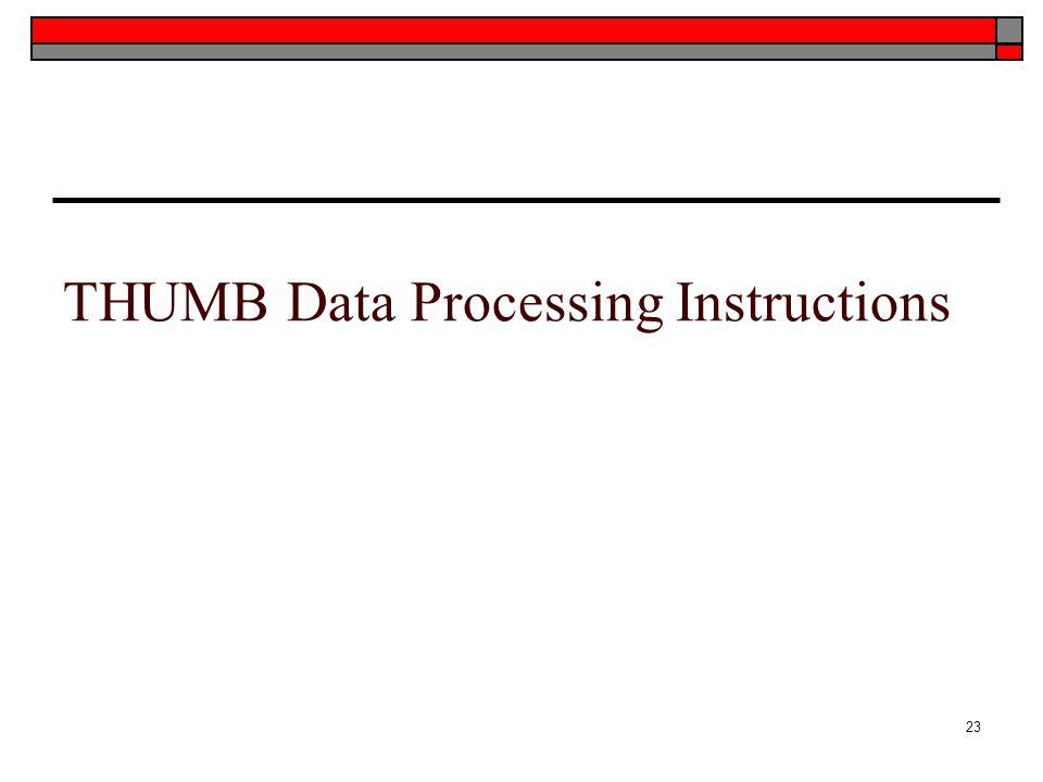 THUMB Data Processing Instructions 23