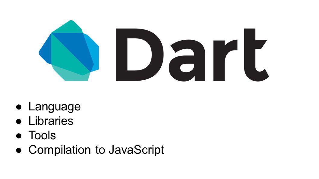 Dart is open source ● BSD-style license ● dart.googlecode.com ● GitHub mirror ● Contributing guide ● ECMA Standard (TC52) ● Production ready (1.7)
