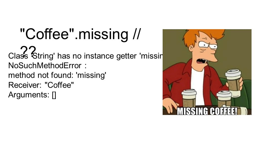 Coffee .missing // . Class String has no instance getter missing .
